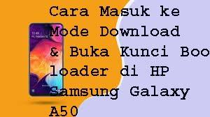 Cara Masuk ke Mode Download & Buka Kunci Bootloader di HP Samsung Galaxy A50 1