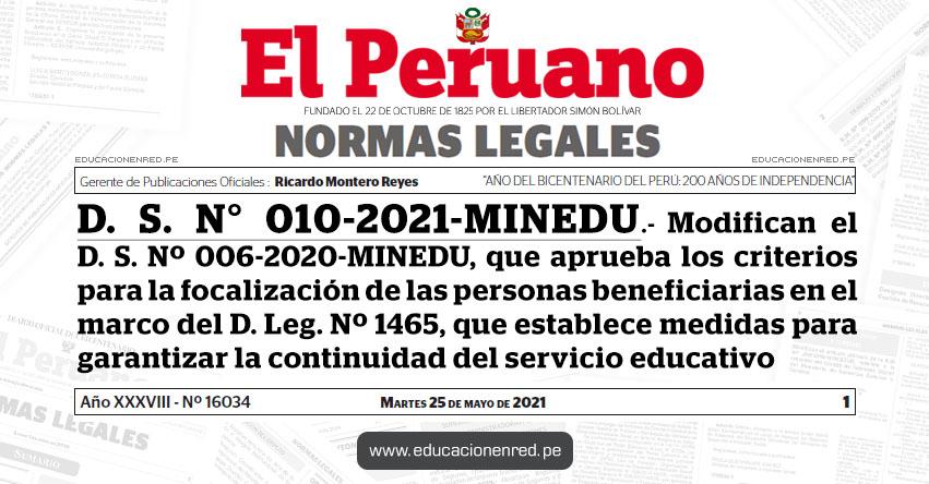 D. S. N° 010-2021-MINEDU.- Modifican el D. S. Nº 006-2020-MINEDU, que aprueba los criterios para la focalización de las personas beneficiarias en el marco del D. Leg. Nº 1465, que establece medidas para garantizar la continuidad del servicio educativo