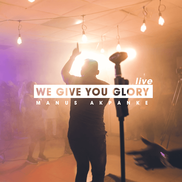 Audio: Manus Akpanke – We Give You Glory