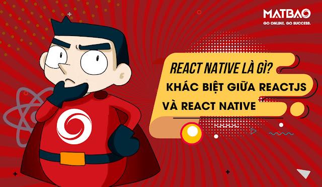 React Native là gì? Bắt đầu lập trình App với React Native