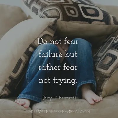 "Never Quit Quotes: ""Do not fear failure but rather fear not trying."" - Roy T. Bennett"