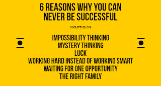 6 REASONS WHY YOU CAN NEVER BE SUCCESSFUL