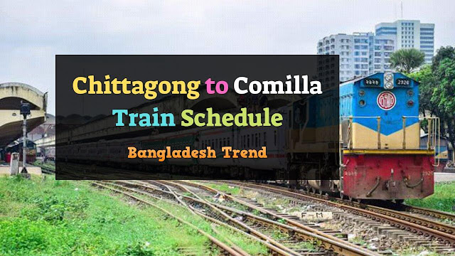 Chittagong to Comilla Train Schedule