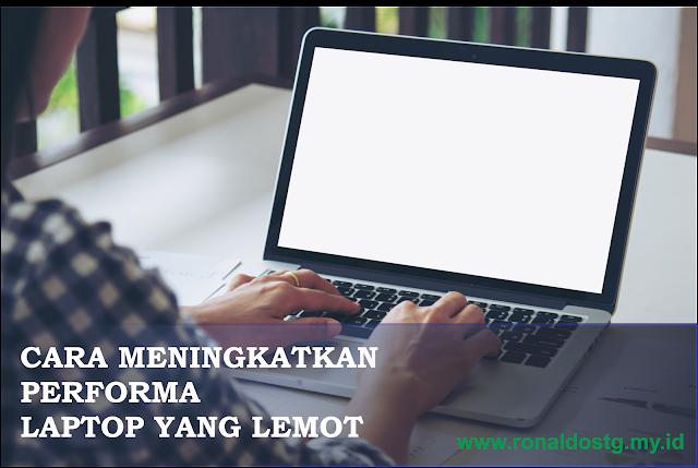 Cara Meningkatkan Performa Laptop Yang Lemot