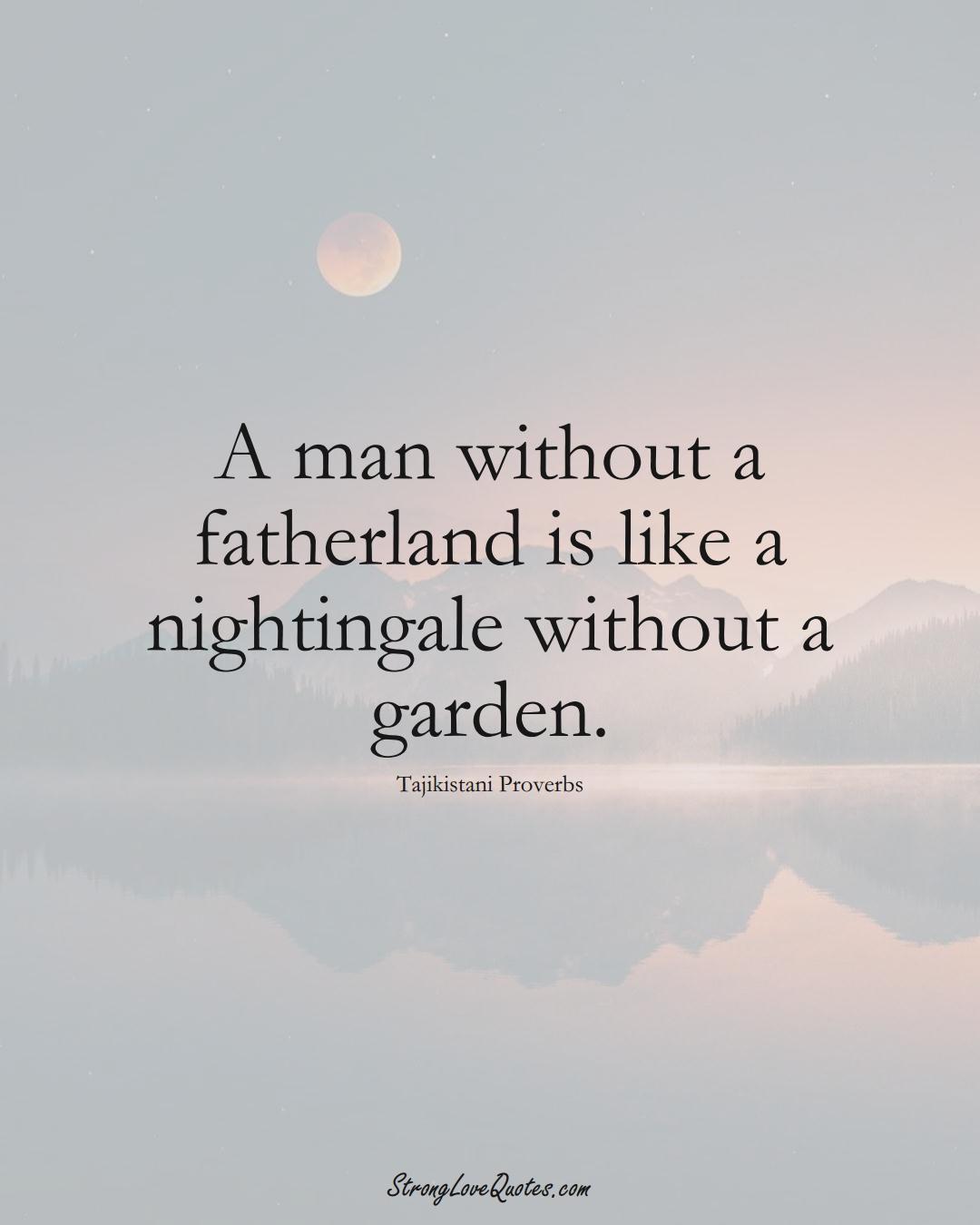 A man without a fatherland is like a nightingale without a garden. (Tajikistani Sayings);  #AsianSayings