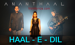Latest hindi song Haal-E-Dil sung by Ananthaal and music has given by Clinton Cerejo & Ananthaal. Hindi song Haal-E-Dil Song Lyrics has written by Amitabh Bhattacharya and produced by Clinton Cerejo. It has published by Times Music.