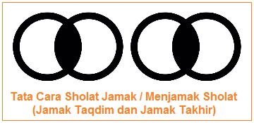 Tata Cara Sholat Jamak / Menjamak Sholat (Jamak Taqdim dan Jamak Takhir)