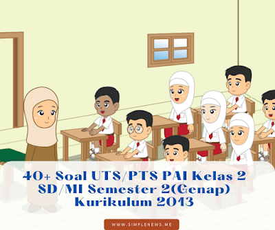 Baca Juga : Soal UTS/PTS Pendidikan Agama Islam Kelas 5 SD/MI Semester 2(Genap) Kurikulum 2013 www.simplenews.me