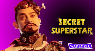 Secret Superstar Movie All Songs Lyrics