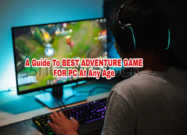 A Guide To BEST ADVENTURE GAME FOR PC At Any Age | best adventure game for pc