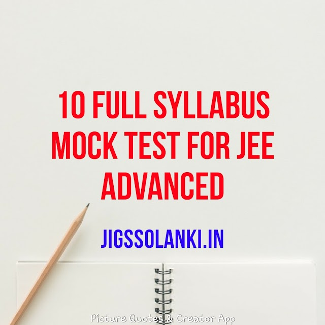 10 FULL SYLLABUS MOCK TEST FOR JEE ADVANCED