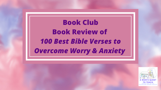 A Mom's Quest to Teach: Book Club: Book Review of 100 Best Bible Verses to Overcome Worry & Anxiety