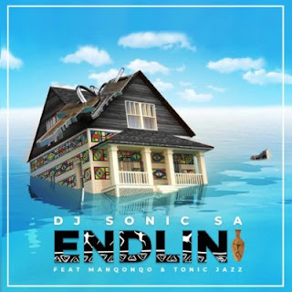 DJ Sonic SA – Endlini ft. Manqonqo & Tonic Jazz ( 2019 ) [DOWNLOAD]