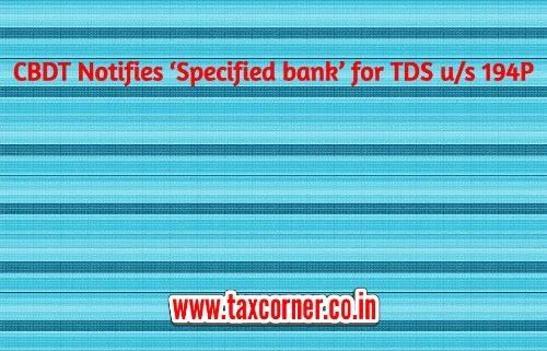 CBDT Notifies 'Specified bank' for TDS u/s 194P