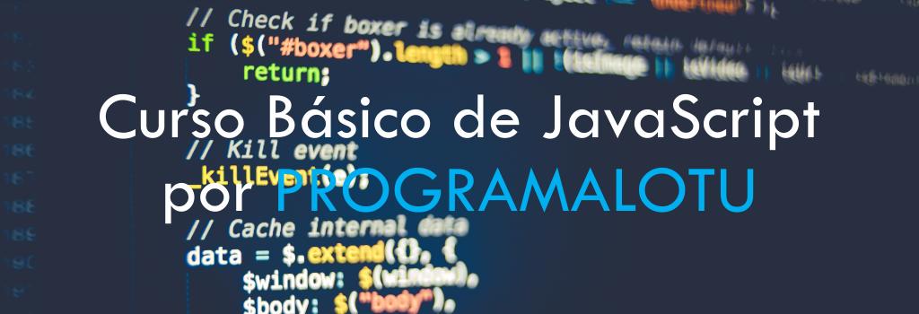 Curso Básico de JavaScript por PROGRAMALOTU