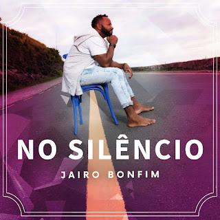 Baixar Música Gospel No Silêncio - Jairo Bonfim Mp3