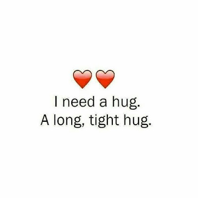 i need a hug. A long, tight hug.