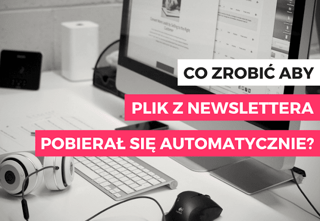 Co zrobić aby plik z newslettera pobierał się automatycznie?