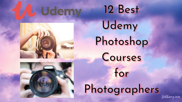 12 Best Udemy Photoshop Course for Photographers, Online Photoshop classes for photographers
