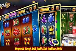 Deposit Uang Asli Judi Slot Online 2021
