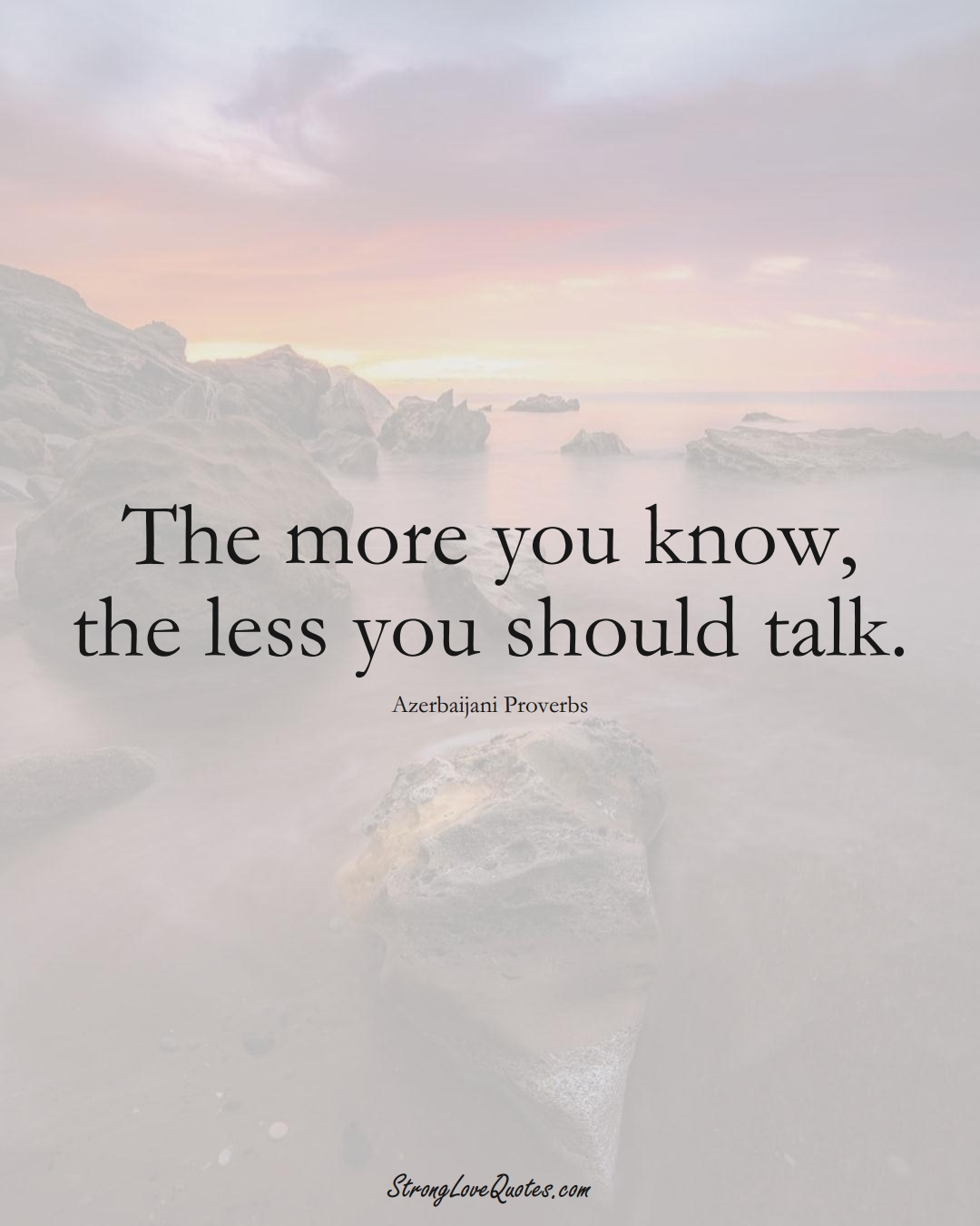 The more you know, the less you should talk. (Azerbaijani Sayings);  #AsianSayings