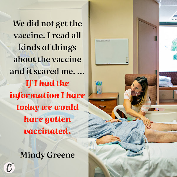 We did not get the vaccine. I read all kinds of things about the vaccine and it scared me. ... If I had the information I have today we would have gotten vaccinated. — Mindy Greene