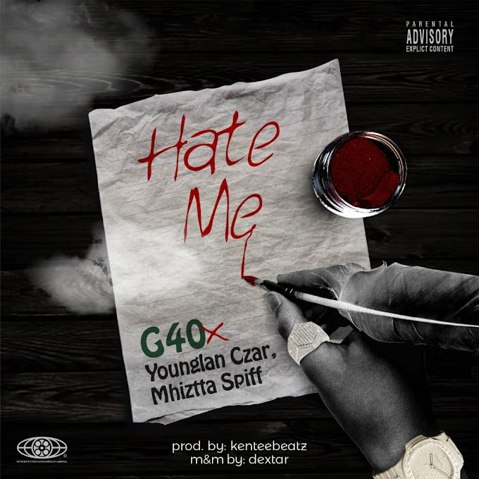 AUDIO: G40 - HATE ME