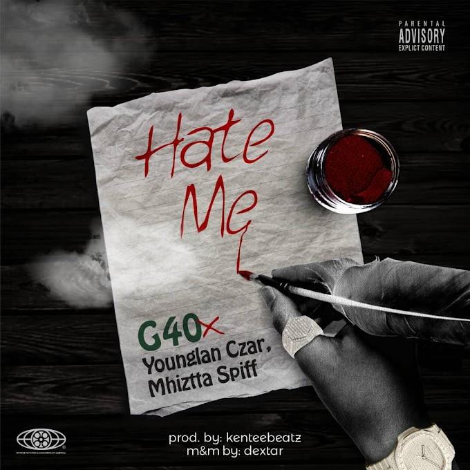 AUDIO: G40 - HATE ME