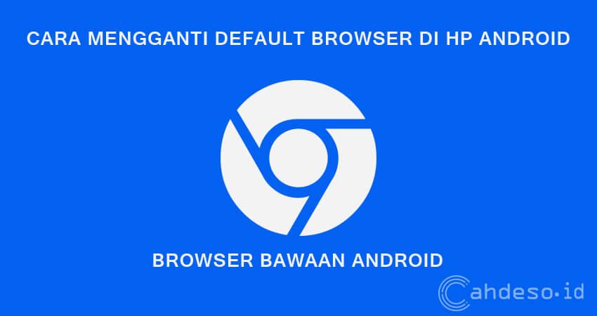 Cara Mengubah Default Browser di HP