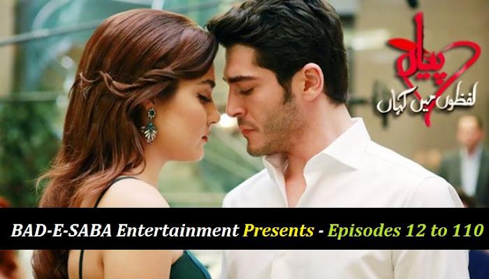 BAAD-E-SABA Entertainment Presents - Pyar Lafzon Mein Kahan Episodes 12 to 110