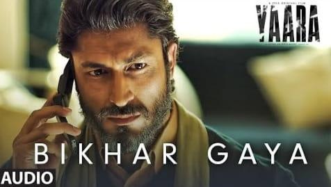 Bikhar Gaya Lyrics In Hindi Yaara Movie, Yaara Movie, Rev Harry