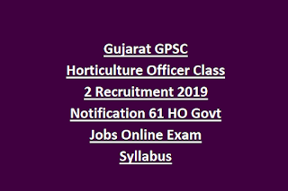 Gujarat GPSC Horticulture Officer Class 2 Recruitment 2019 Notification 61 HO Govt Jobs Online Exam Syllabus