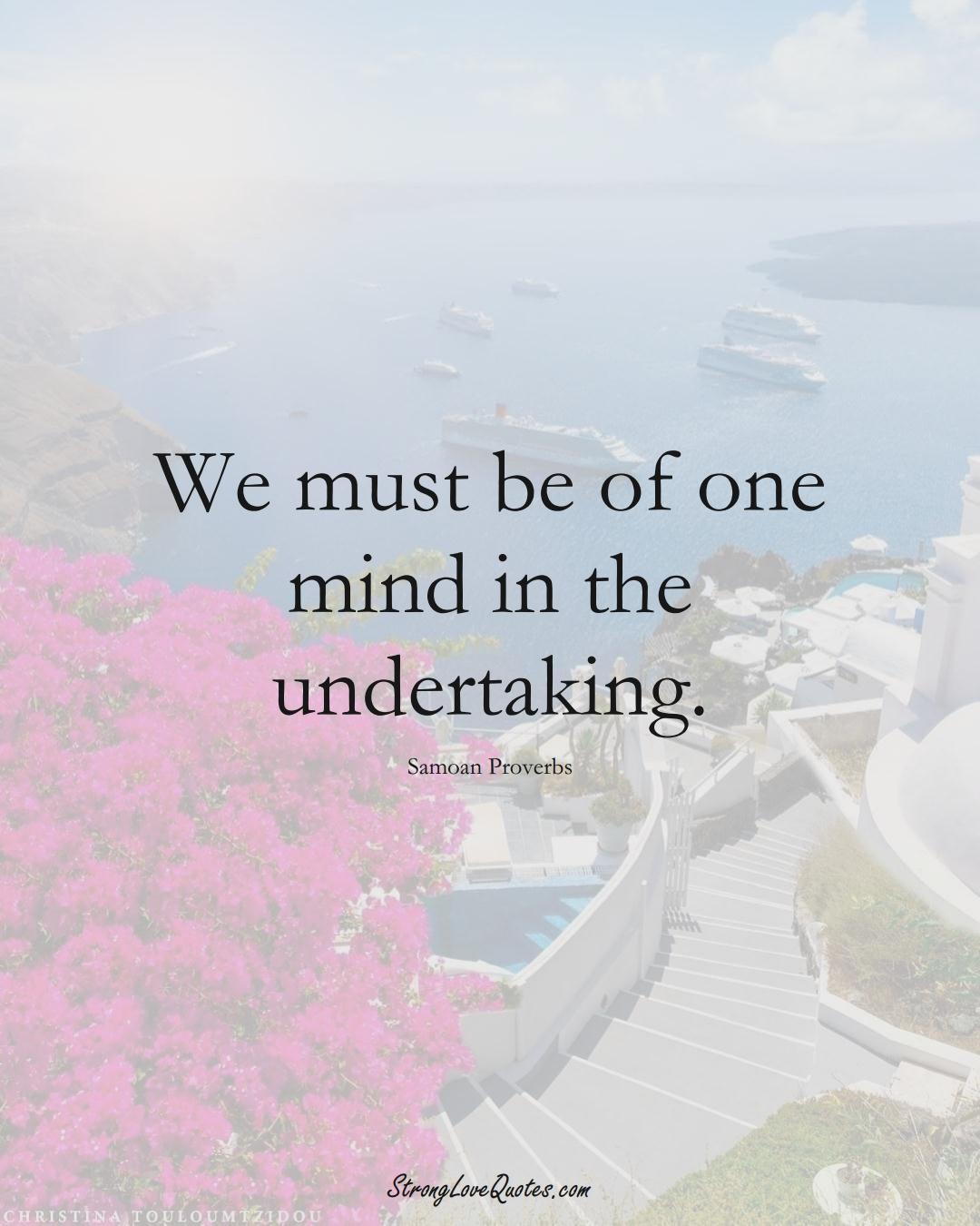 We must be of one mind in the undertaking. (Samoan Sayings);  #AustralianSayings