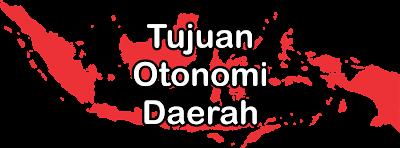 Tujuan Otonomi Daerah dan Dasar Hukum Otonomi Daerah