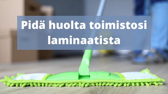 Huolehdi toimistosi laminaatista siivousten välissä