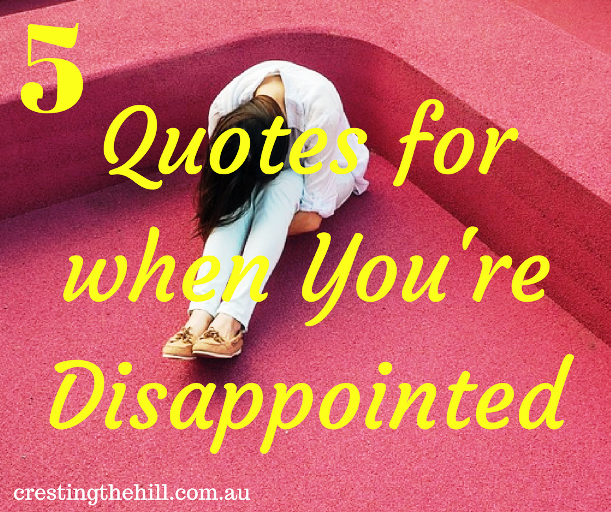 Five Things Friday ~ 5 quotes for when you are experiencing disappointment