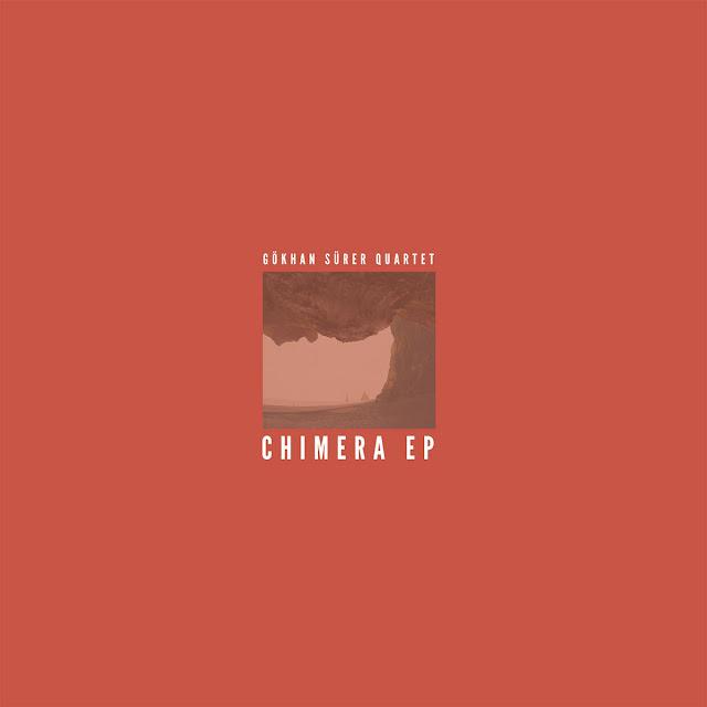 Gökhan Sürer Quartet - Chimera EP