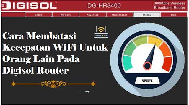 Cara Membatasi Kecepatan WiFi Untuk Orang Lain Pada Digisol Router