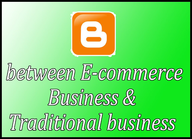between E-commerce Business & Traditional business