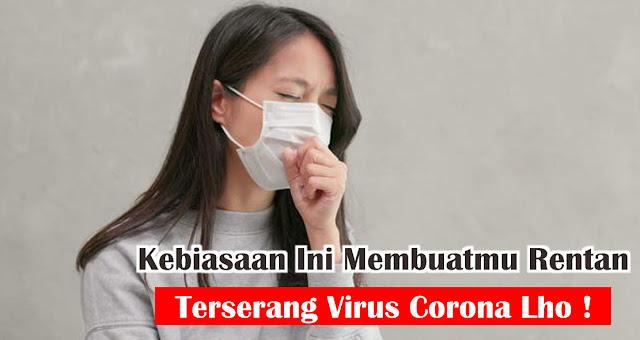 Kebiasaan Ini Membuatmu Rentan Terserang Virus Corona Lho!