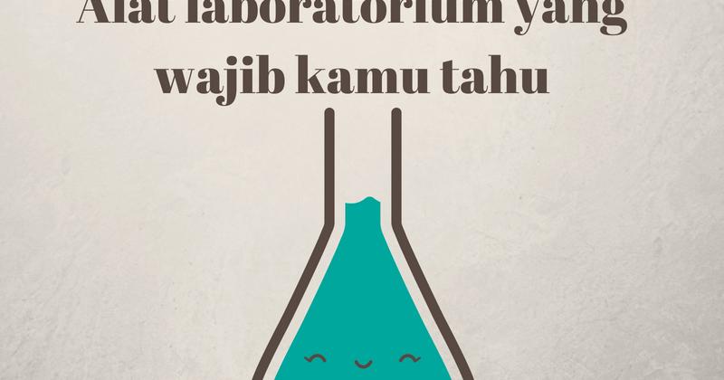 33 Alat Alat Laboratorium Kimia Beserta Fungsi Dan Gambarnya Yang