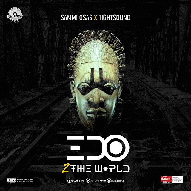 [Audio+Video]: Sammi Osas X Tightsound - Edo To The World || @Hytersammi @endytight