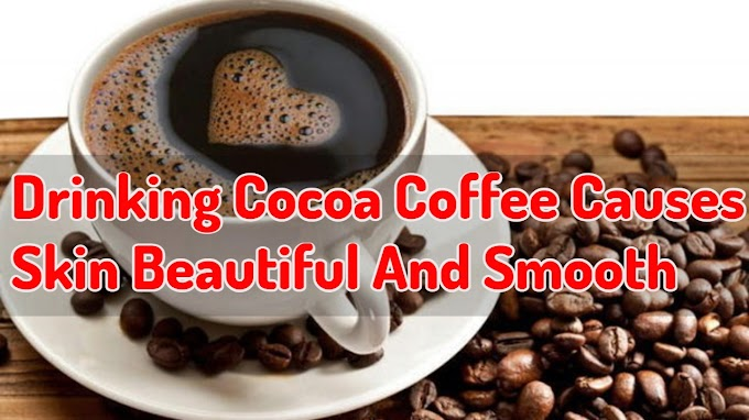Drinking Cocoa Coffee Causes Skin Beautiful And Smooth