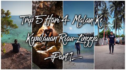 Trip 5 Hari 4 Malam Ke Kepulauan Riau-Lingga, Indonesia [Part 1]