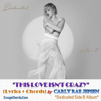 This Love Isn't Crazy Chords and Lyrics by Carly Rae Jepsen