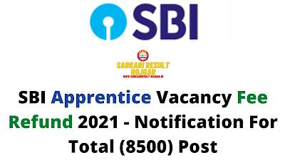 SBI Apprentice Vacancy Fee Refund 2021 - Notification For Total (8500) Post