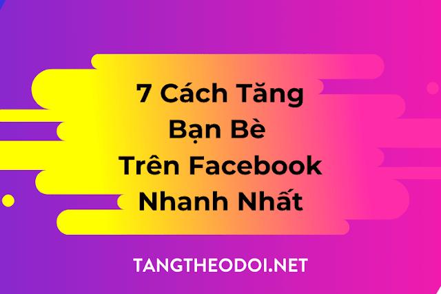 7 Cách Tăng Bạn Bè Trên Facebook Nhanh