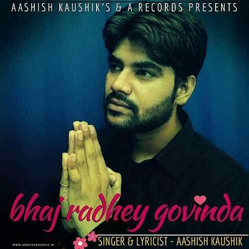 Bhaj Radhey Govinda ,  Aashish Kaushik