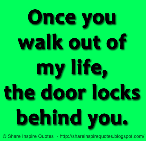 Once You Walk Out Of My Life The Door Locks Behind You Share