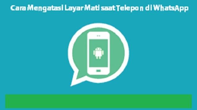 Cara Mengatasi Layar Mati Saat Telepon di WhatsApp